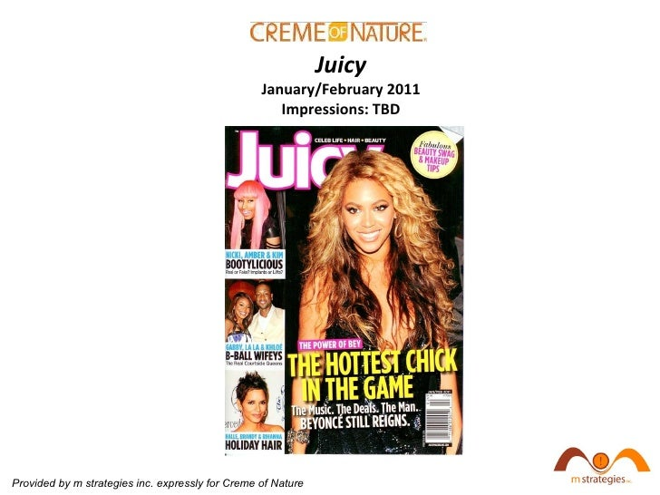 Juicy January/February 2011 Impressions: TBD Provided by m strategies inc. expressly for Creme of Nature