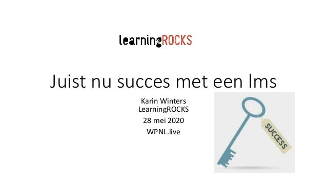 Juist nu succes met een lms Karin Winters LearningROCKS 28 mei 2020 WPNL.live