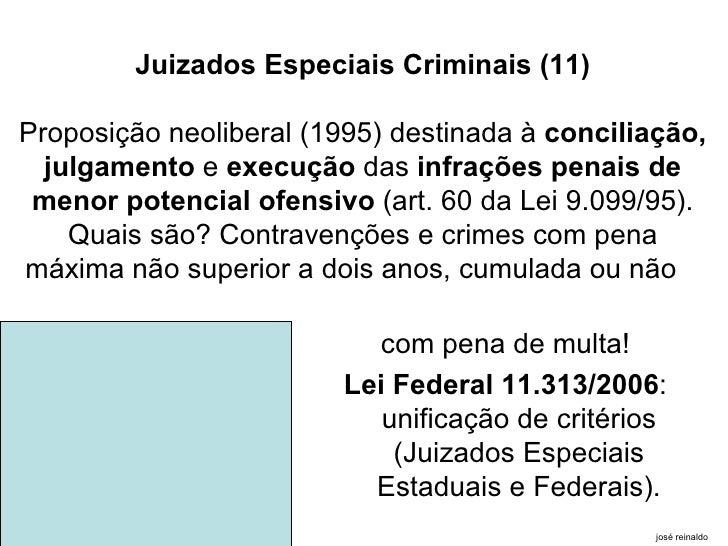 Juizados Especiais Criminais (11) Proposição neoliberal (1995) destinada à  conciliação, julgamento  e  execução  das  inf...