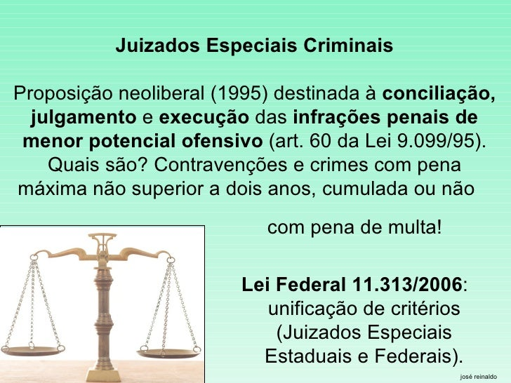 Juizados Especiais Criminais Proposição neoliberal (1995) destinada à  conciliação, julgamento  e  execução  das  infraçõe...