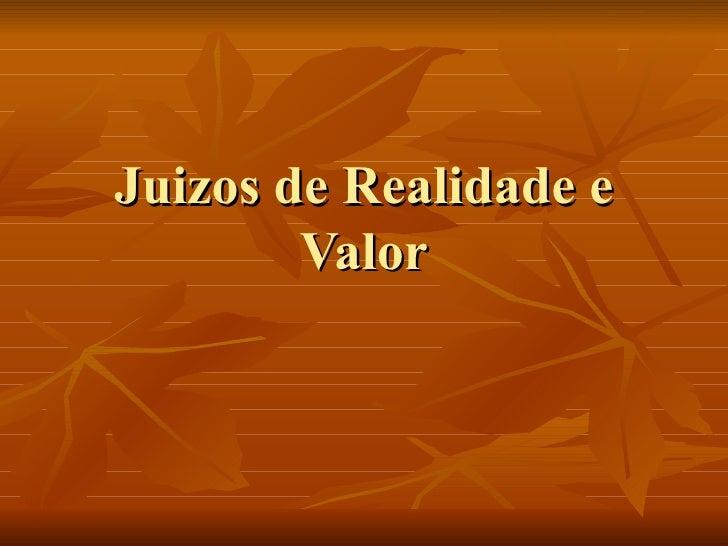 Juizos de Realidade e        Valor