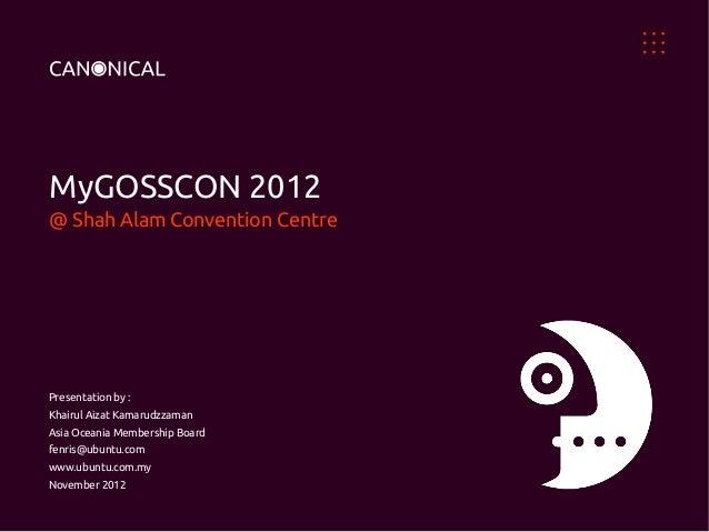 MyGOSSCON 2012 @ Shah Alam Convention Centre  Presentation by : Khairul Aizat Kamarudzzaman Asia Oceania Membership Board ...