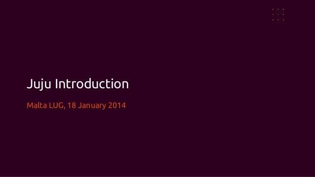 Juju Introduction Malta LUG, 18 January 2014