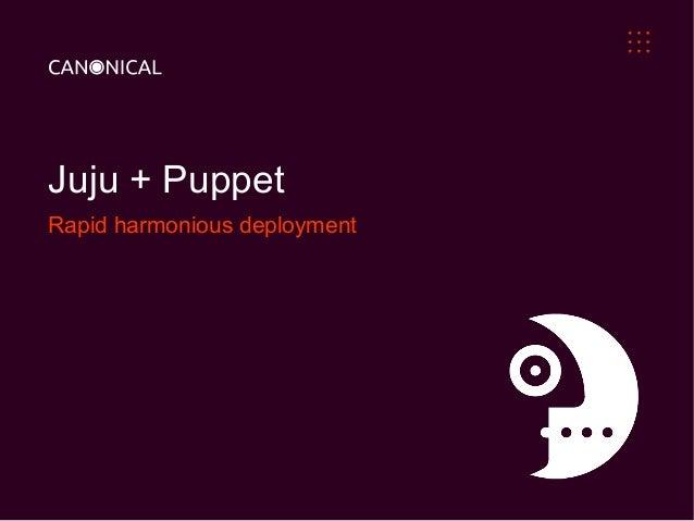 Juju + PuppetRapid harmonious deployment