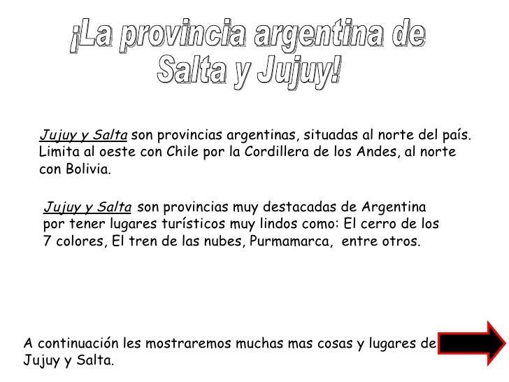 ¡La provincia argentina de Salta y Jujuy! Jujuy y Salta  son provincias argentinas, situadas al norte del país. Limita al ...