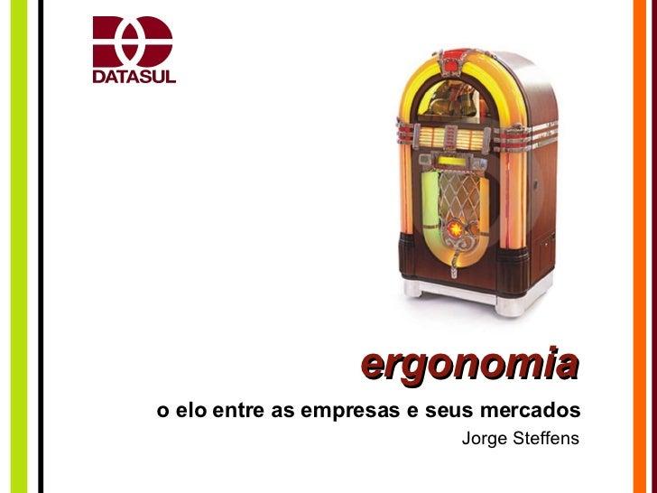 ergonomia o elo entre as empresas e seus mercados Jorge Steffens