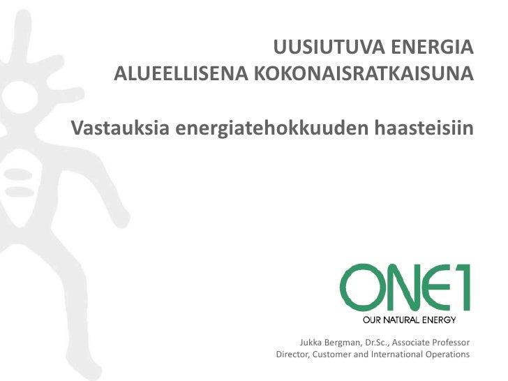 UUSIUTUVA ENERGIA    ALUEELLISENA KOKONAISRATKAISUNAVastauksia energiatehokkuuden haasteisiin                          Juk...