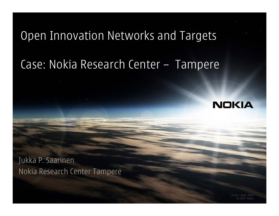 Open Innovation Networks and TargetsCase: Nokia Research Center – TampereJukka P. SaarinenNokia Research Center Tampere   ...