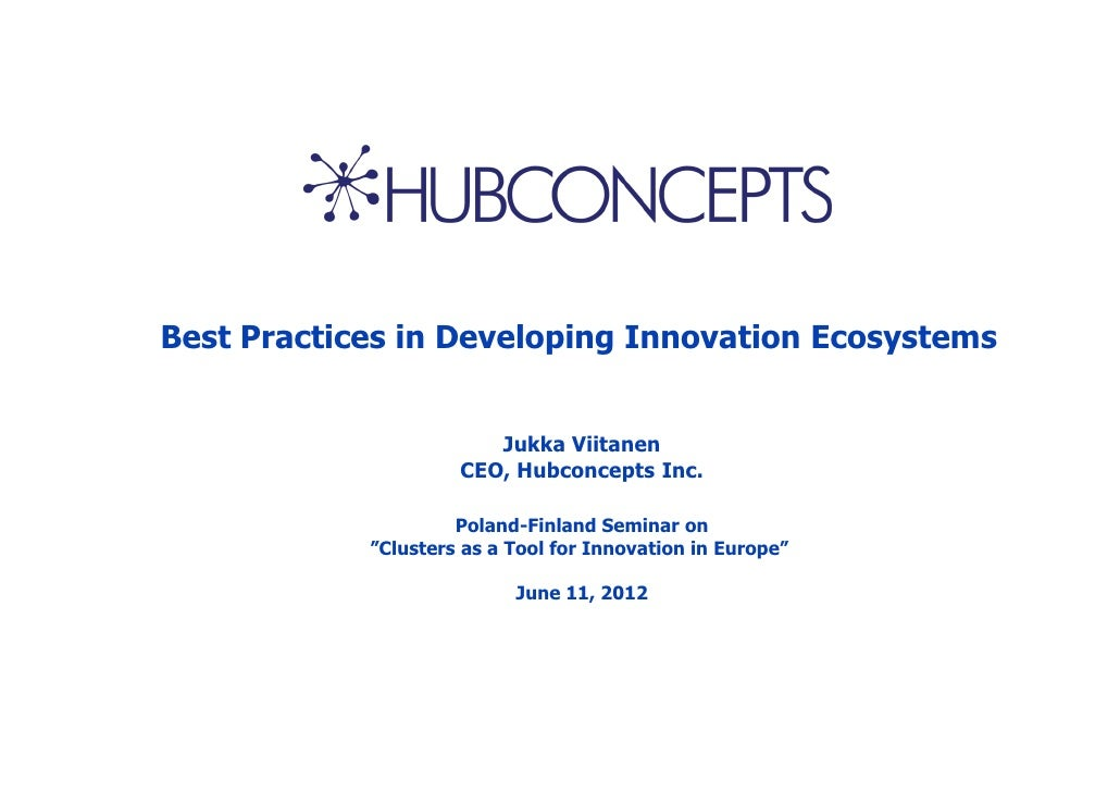 Best Practices in Developing Innovation Ecosystems                        Jukka Viitanen                     CEO, Hubconce...