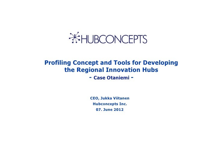 Profiling Concept and Tools for Developing       the Regional Innovation Hubs              - Case Otaniemi -              ...