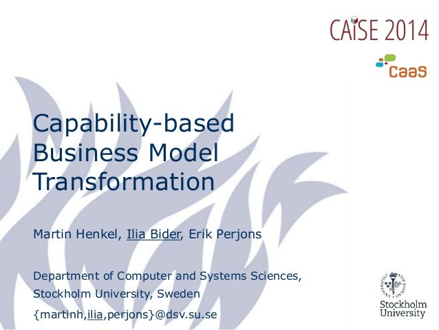 Capability-based Business Model Transformation Martin Henkel, Ilia Bider, Erik Perjons Department of Computer and Systems ...