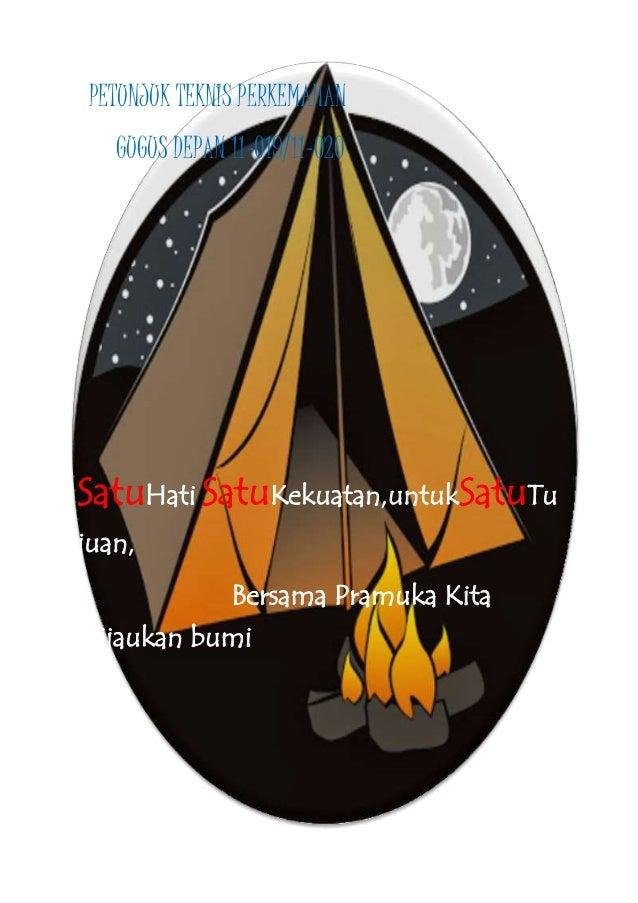 PETUNJUK TEKNIS PERKEMAHAN GUGUS DEPAN 11-O19/11-020 SatuHati,SatuKekuatan,untukSatuTu juan, Bersama Pramuka Kita Hijaukan...