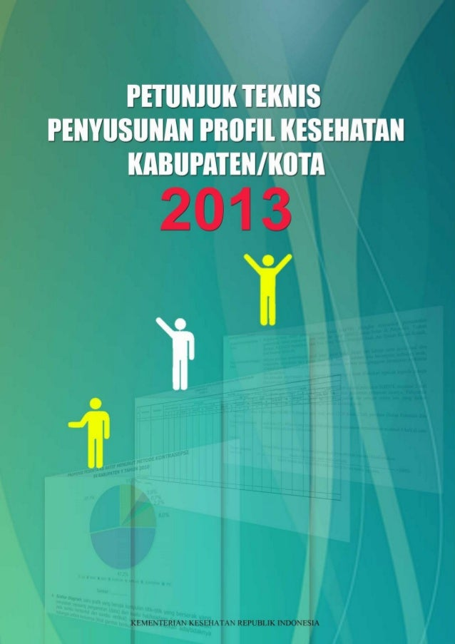 Petunjuk Teknis Penyusunan Profil Kesehatan Kabupaten/Kota  Pusat Data dan Informasi Kementerian Kesehatan RI 2013
