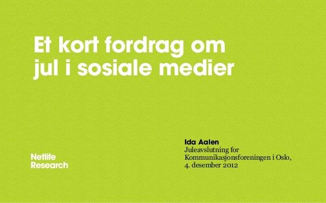 Et kort fordrag omjul i sosiale medier               Ida Aalen               Juleavslutning for               Kommunikasjo...