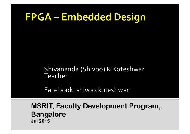 Shivananda  (Shivoo)  R  Koteshwar   Teacher   Facebook:  shivoo.koteshwar   MSRIT, Faculty Development Prog...