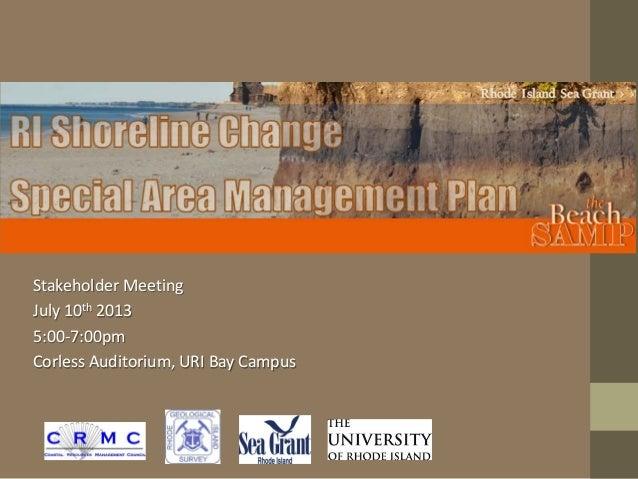 Stakeholder Meeting July 10th 2013 5:00-7:00pm Corless Auditorium, URI Bay Campus