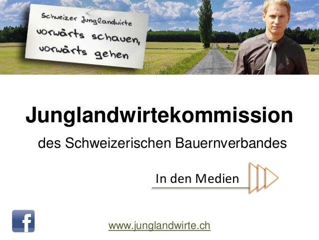 Junglandwirtekommissiondes Schweizerischen Bauernverbandeswww.junglandwirte.chIn den Medien