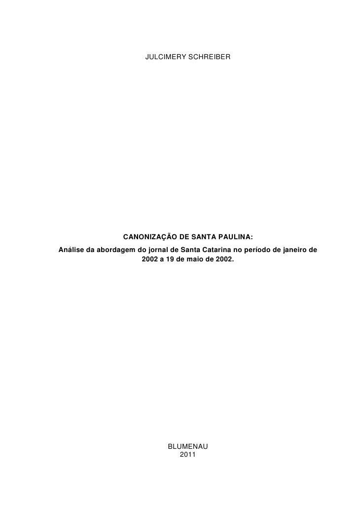 JULCIMERY SCHREIBER                  CANONIZAÇÃO DE SANTA PAULINA:Análise da abordagem do jornal de Santa Catarina no perí...