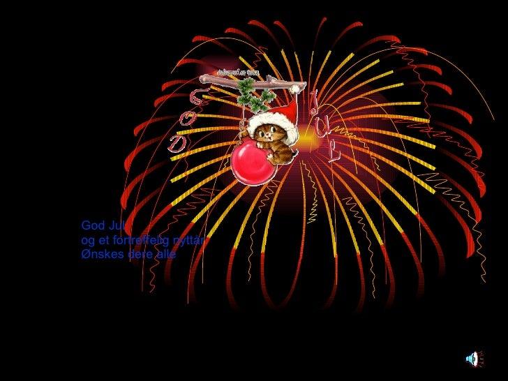God Jul  og et fortreffelig nyttår  Ønskes dere alle