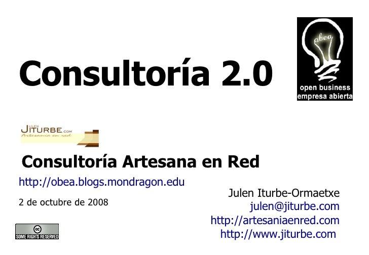 Consultoría 2.0  Julen Iturbe-Ormaetxe [email_address] http://artesaniaenred.com http://www.jiturbe.com   2 de octubre de ...