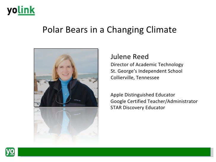 Polar Bears in a Changing Climate Julene Reed Director of Academic Technology St. George's Independent School Collierville...