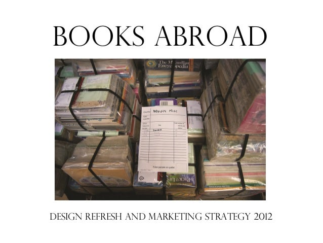 BOOKS ABROADDESIGN REFRESH AND MARKETING STRATEGY 2012