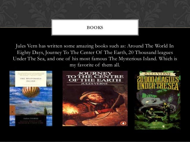 BOOKS Jules Vern has written some amazing books such as: Around The World In  Eighty Days, Journey To The Center Of The Ea...