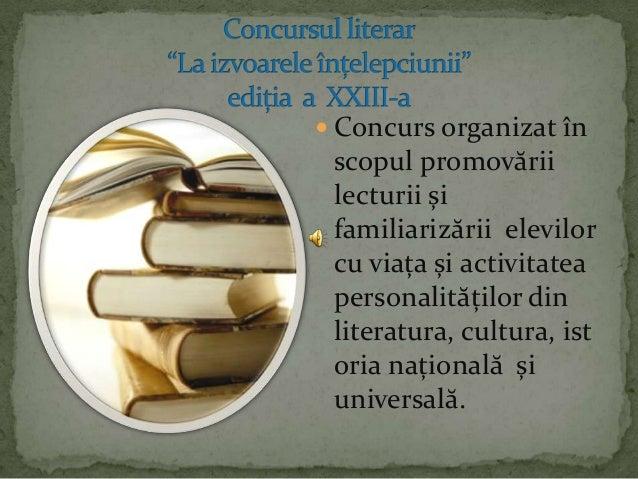  Concurs organizat înscopul promovăriilecturii șifamiliarizării elevilorcu viața și activitateapersonalităților dinlitera...