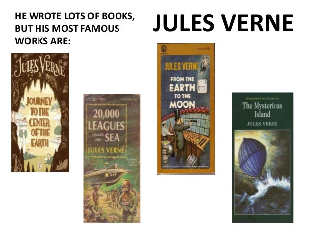 JULES VERNEHE WROTE LOTS OF BOOKS, BUT HIS MOST FAMOUS WORKS ARE: