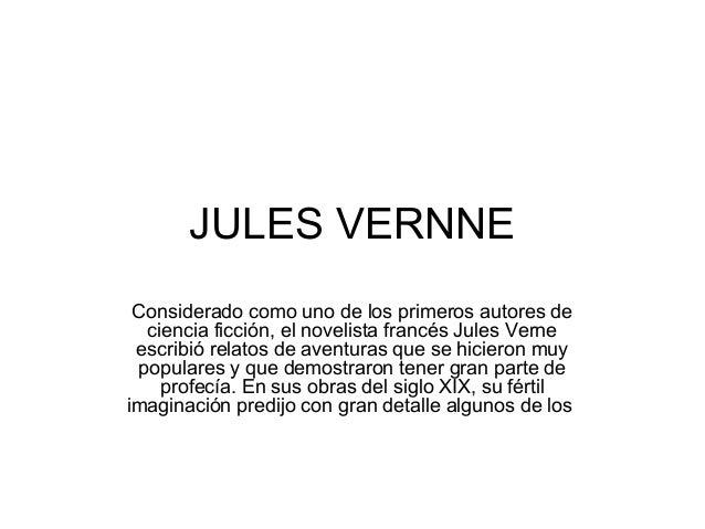 JULES VERNNE Considerado como uno de los primeros autores de ciencia ficción, el novelista francés Jules Verne escribió re...