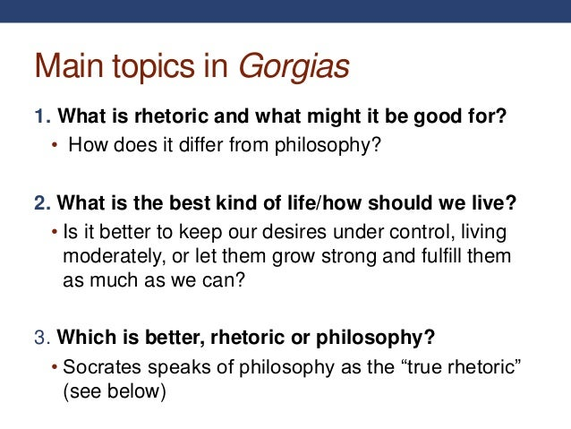 plato gorgias Abstract: this essay argues that plato's gorgias, a dialogue lauding  dialectic over rhetoric, uses a question-and-answer format as a heuristic of  argument.