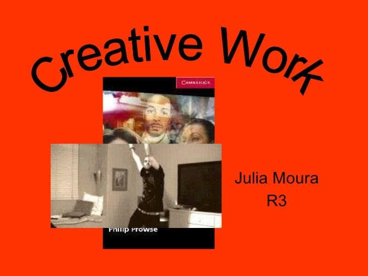 Julia Moura R3 Creative Work