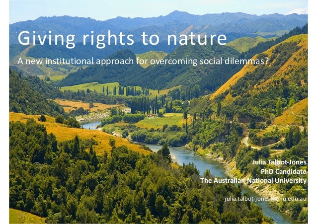 Giving  rights  to  nature  A  new  institutional  approach  for  overcoming  social  dilemmas?  Julia  Talbot-‐Jones  Ph...