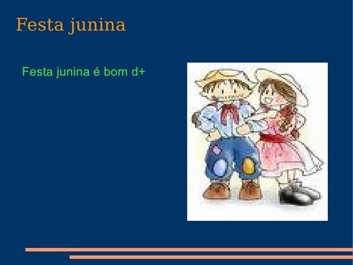 Festa junina Festa junina é bom d+