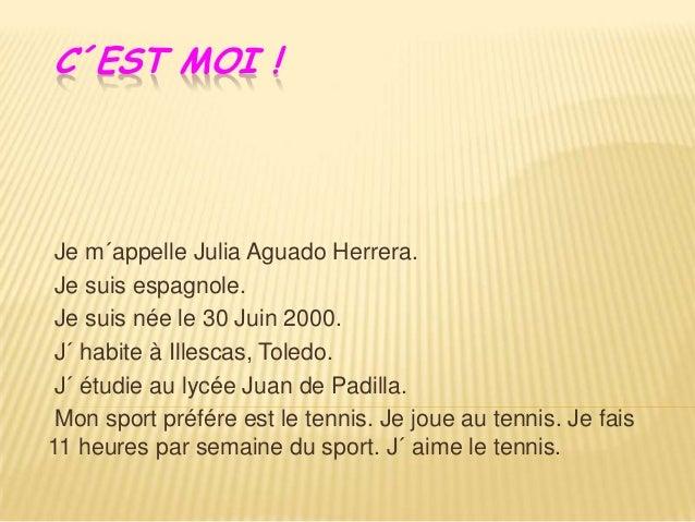 C´EST MOI ! Je m´appelle Julia Aguado Herrera. Je suis espagnole. Je suis née le 30 Juin 2000. J´ habite à Illescas, Toled...