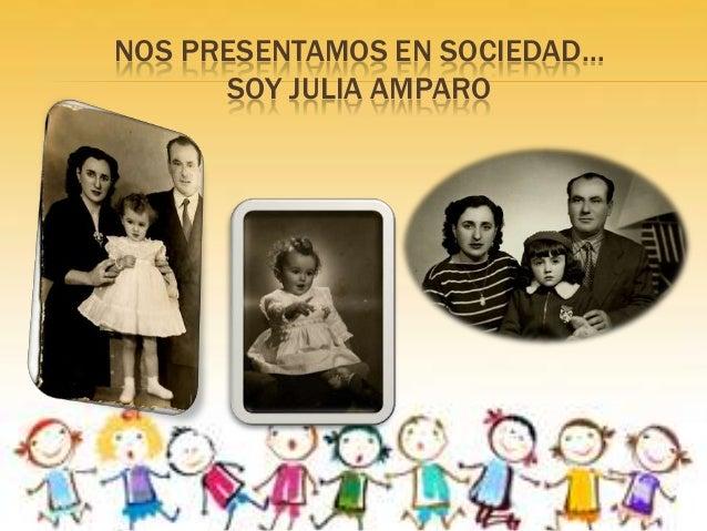 NOS PRESENTAMOS EN SOCIEDAD…      SOY JULIA AMPARO