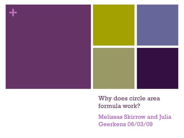 Why does circle area formula work? Melissas Skirrow and Julia Geerkens 06/03/09