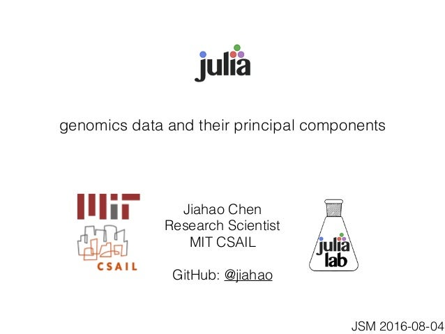 genomics data and their principal components Jiahao Chen Research Scientist MIT CSAIL GitHub: @jiahao JSM 2016-08-04