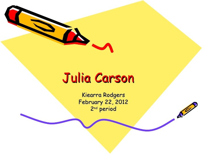 Julia Carson   Kiearra Rodgers  February 22, 2012      2nd period