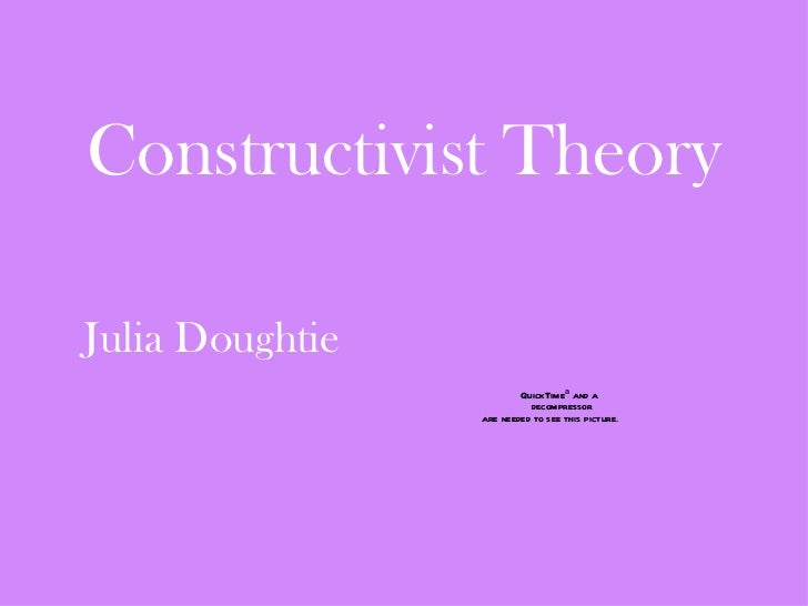 Constructivist TheoryJulia Doughtie                         QuickTimeª and a                           decompressor       ...