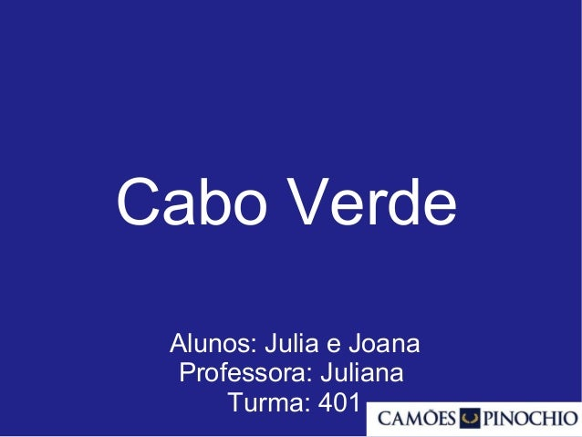 Cabo Verde Alunos: Julia e Joana Professora: Juliana Turma: 401