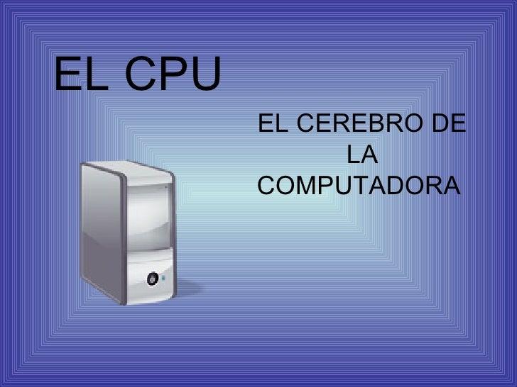 EL CPU EL CEREBRO DE LA COMPUTADORA