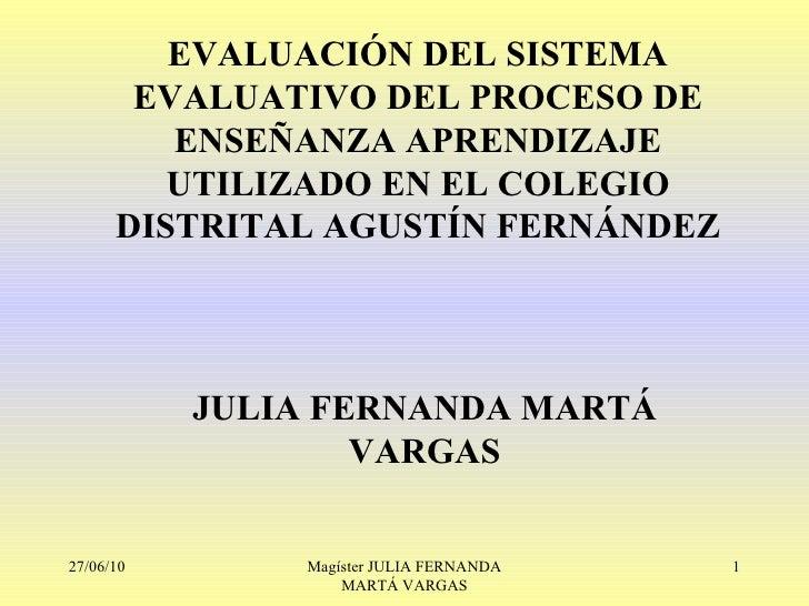 EVALUACIÓN DEL SISTEMA EVALUATIVO DEL PROCESO DE ENSEÑANZA APRENDIZAJE UTILIZADO EN EL COLEGIO DISTRITAL AGUSTÍN FERNÁNDEZ...