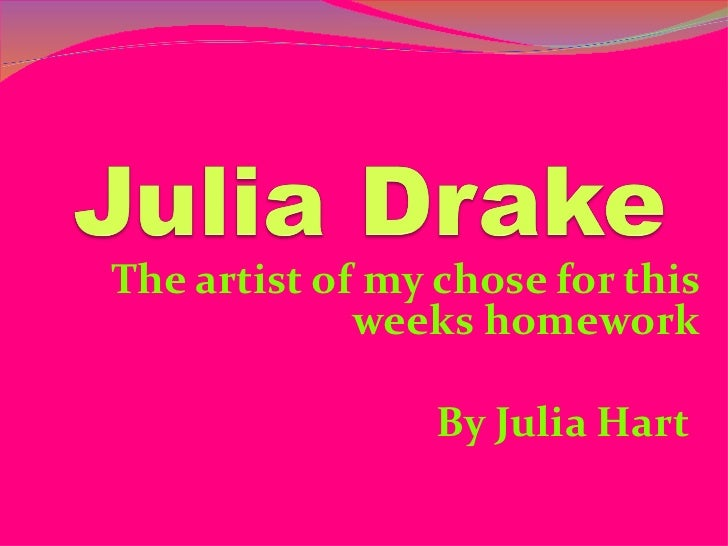 The artist of my chose for this             weeks homework                 By Julia Hart