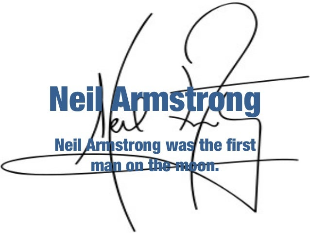 Neil ArmstrongNeil Armstrong was the first     man on the moon.