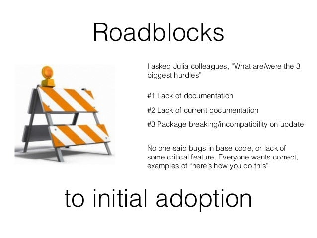 """Roadblocks  I asked Julia colleagues, """"What are/were the 3  biggest hurdles""""  #1 Lack of documentation  #2 Lack of current..."""