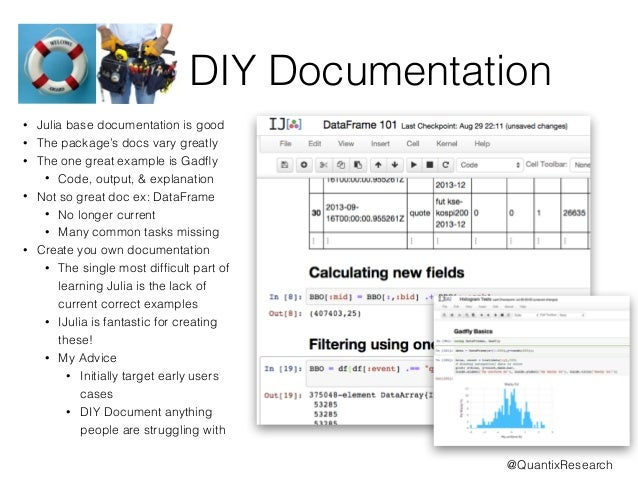 DIY Documentation  • Julia base documentation is good  • The package's docs vary greatly  • The one great example is Gadfl...