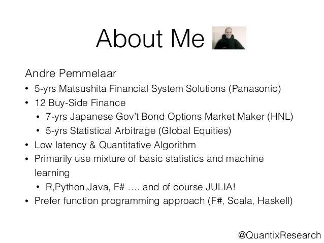 About Me  Andre Pemmelaar  • 5-yrs Matsushita Financial System Solutions (Panasonic)  • 12 Buy-Side Finance  • 7-yrs Japan...