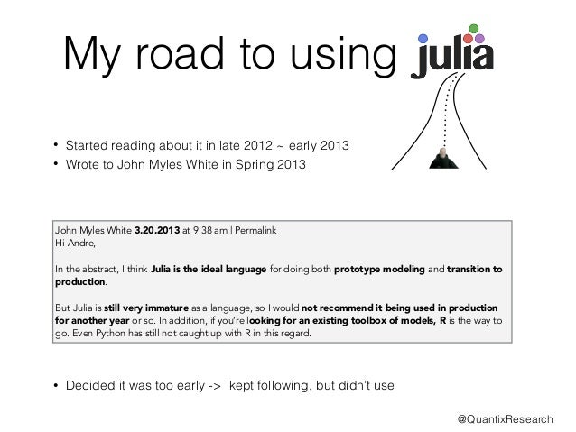 My road to using  • Started reading about it in late 2012 ~ early 2013  • Wrote to John Myles White in Spring 2013  John M...