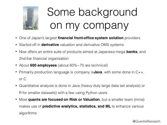 Some background  on my company  • One of Japan's largest financial front-office system solution providers  • Started off i...